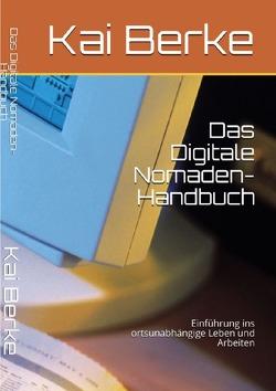 Das Digitale Nomaden- Handbuch von Berke,  Kai