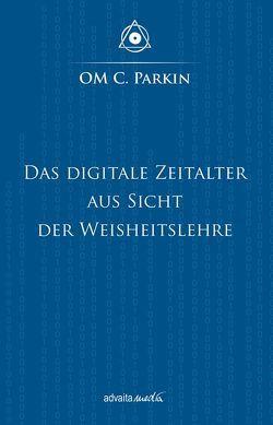 Das Digitale Zeitalter aus Sicht der Weisheitslehre von Parkin,  Om C