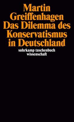 Das Dilemma des Konservatismus in Deutschland von Greiffenhagen,  Martin