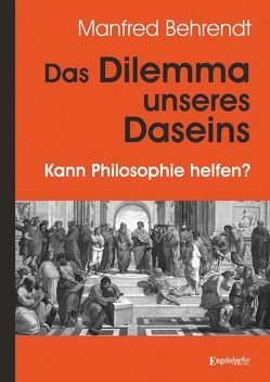 Das Dilemma unseres Daseins von Behrendt,  Manfred