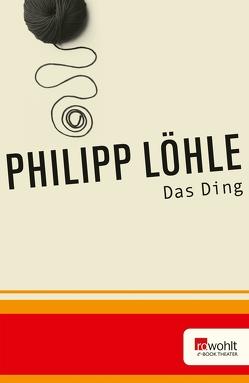 Das Ding von Löhle,  Philipp