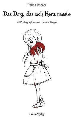 Das Ding, das sich Herz nannte von Becker,  Rabea