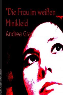 """""""Das Dinner der verborgenen Lüste"""", ist der Sammelband zu diesen Geschichten / """"Die Frau im weißen Minikleid"""" und andere schmackhafte Episoden von Grau,  Andrea"""