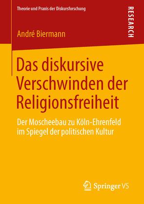 Das diskursive Verschwinden der Religionsfreiheit von Biermann,  André