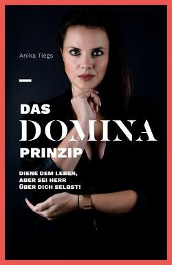 Das Domina Prinzip von Anika,  Tiegs