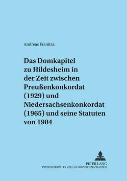 Das Domkapitel zu Hildesheim in der Zeit zwischen Preußenkonkordat (1929) und Niedersachsenkonkordat (1965) und seine Statuten von 1984 von Franitza,  Andreas