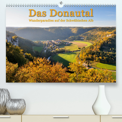 Das Donautal – Wanderparadies auf der Schwäbischen Alb (Premium, hochwertiger DIN A2 Wandkalender 2020, Kunstdruck in Hochglanz) von Keller,  Markus
