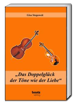 """""""Das Doppelglück der Töne wie der Liebe"""" von Steguweit,  Gisa"""