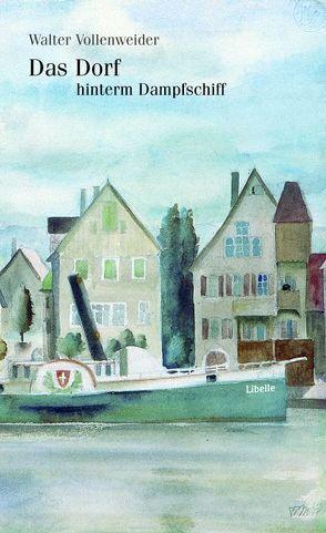 Das Dorf hinterm Dampfschiff von Vollenweider,  Walter
