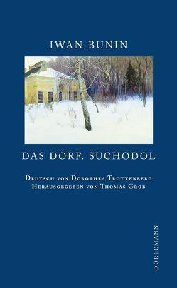 Das Dorf. Suchodol von Bunin,  Iwan, Grob,  Thomas, Trottenberg,  Dorothea