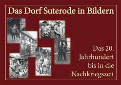 Das Dorf Suterode in Bildern von Dorfverein Suterode, Grote,  Manfred, Koch,  Wilhelm, Martynkewicz,  Evelin, Zimmermann,  Astrid