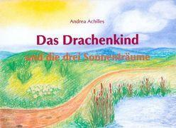 Das Drachenkind und die drei Sonnenträume von Achilles,  Andrea, Achilles,  Wolfgang