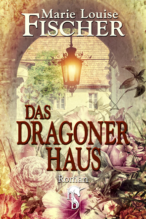 Das Dragonerhaus von Fischer,  Marie Louise