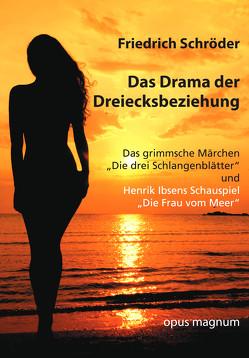 Das Drama der Dreiecksbeziehung von Schröder,  Friedrich,  Dr.