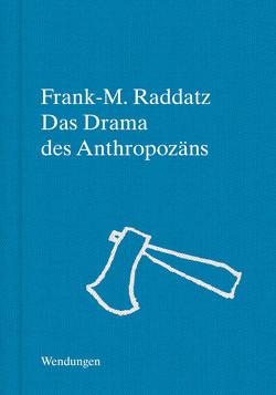 Das Drama des Anthropozäns von Raddatz,  Frank M