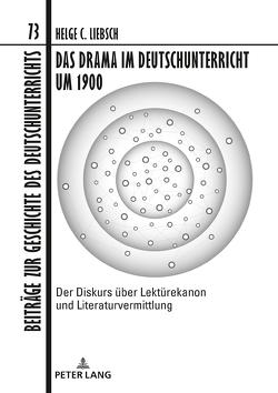 Das Drama im Deutschunterricht um 1900 von Liebsch,  Helge C.