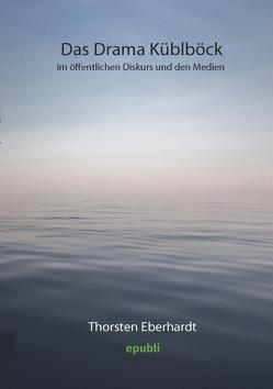 Das Drama Küblböck im öffentlichen Diskurs und den Medien von Eberhardt,  Thorsten