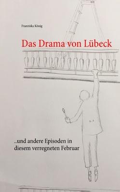 Das Drama von Lübeck von König,  Franziska