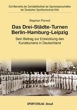 Das Drei-Städte-Turnen Berlin-Hamburg-Leipzig von Porwol,  Stephan