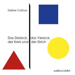 Das Dreieck, das Viereck, der Kreis und der Strich von Carbon,  Sabine
