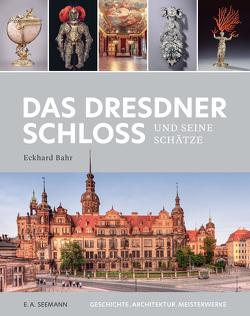 Das Dresdner Schloss und seine Schätze von Bahr,  Eckhard