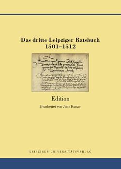 Das dritte Leipziger Ratsbuch 1501-1512 von Kunze,  Jens