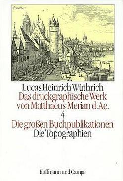 Das druckgraphische Werk von Matthaeus Merian d. AE. von Wüthrich,  Lucas H