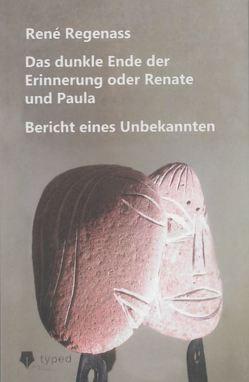 Das dunkle Ende der Erinnerung oder Renate und Paula von Regenass,  René