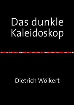 Das dunkle Kaleidoskop von Wölkert,  Dietrich