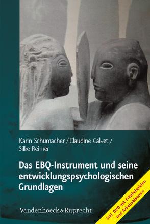 Das EBQ-Instrument und seine entwicklungspsychologischen Grundlagen von Calvet,  Claudine, Reimer,  Silke, Schumacher,  Karin
