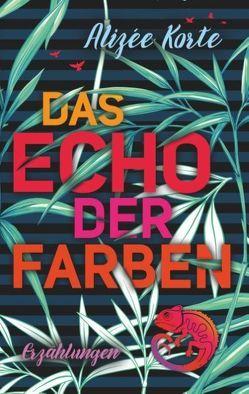 Das Echo der Farben von Korte,  Alizée