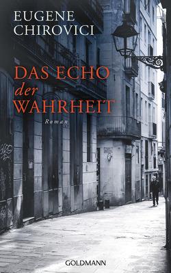 Das Echo der Wahrheit von Chirovici,  Eugene, Morawetz,  Silvia, Schmitz,  Werner