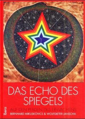 Das Echo des Spiegels von Janscha,  Wolfdietrich, Mikuskovics,  Bernhard