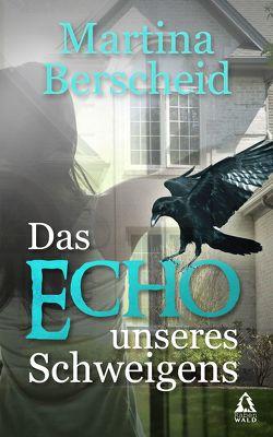 Das Echo unseres Schweigens von Berscheid,  Martina