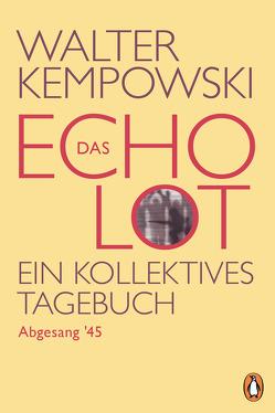 Das Echolot – Abgesang '45 – (4. Teil des Echolot-Projekts) von Kempowski,  Walter