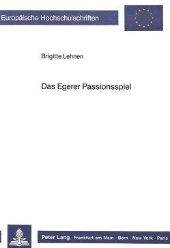 Das Egerer Passionsspiel von Lehnen,  Brigitte