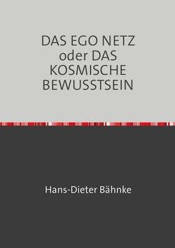 DAS EGO NETZ oder DAS KOSMISCHE BEWUSSTSEIN von Bähnke,  Hans-Dieter