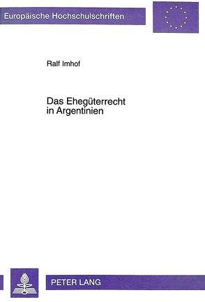 Das Ehegüterrecht in Argentinien von Imhof,  Ralf