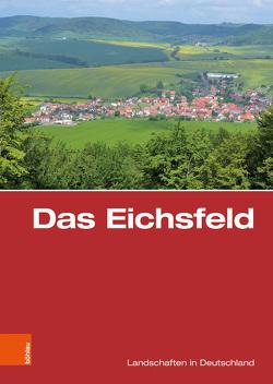 Das Eichsfeld von Hoppe,  Ansgar, Küster,  Hansjörg, Müller,  Torsten W, Wucherpfennig,  Gerold