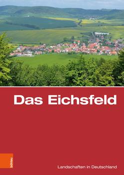 Das Eichsfeld von Harteisen,  Ulrich, Helmerichs,  Hartwig, Hoppe,  Ansgar, Küster,  Hansjörg, Müller,  Torsten W, Porada,  Haik Thomas, Wucherpfennig,  Gerold