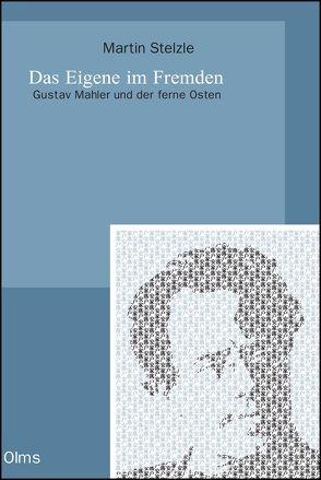 Das Eigene im Fremden. Gustav Mahler und der ferne Osten von Stelzle,  Martin