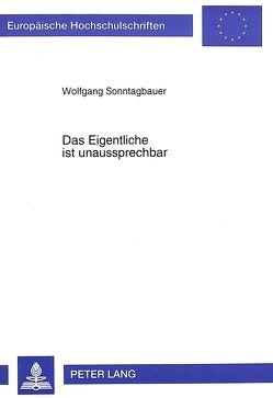 Das Eigentliche ist unaussprechbar von Sonntagbauer,  Wolfgang
