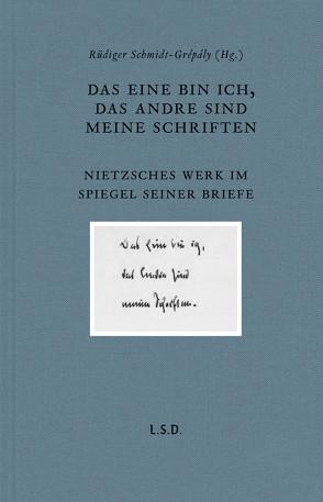 Das eine bin ich, das andre sind meine Schriften von Schmidt-Grépály,  Rüdiger