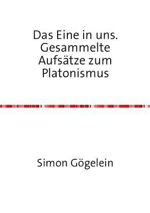 Das Eine in uns. Gesammelte Aufsätze zum Platonismus von Gögelein,  Simon
