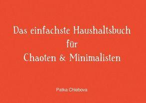 Das einfachste Haushaltsbuch für Chaoten & Minimalisten von Chlebova,  Patka