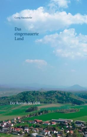 Das eingemauerte Land von Naundorfer,  Georg