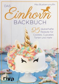 Das Einhorn-Backbuch von Blueberrymuffin,  Miss