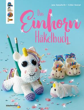 Das Einhorn-Häkelbuch von Ganseforth,  Jana, Konrad,  Esther