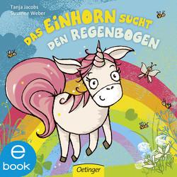 Das Einhorn sucht den Regenbogen von Jacobs,  Tanja, Weber,  Susanne