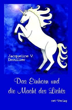 Das Einhorn und die Macht des Lichts von Droullier,  Jacqueline V.